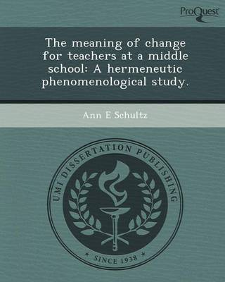 The Meaning of Change for Teachers at a Middle School: A Hermeneutic Phenomenological Study