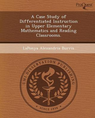 A Case Study of Differentiated Instruction in Upper Elementary Mathematics and Reading Classrooms