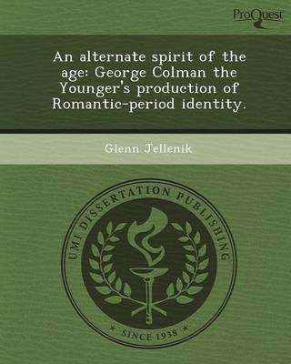 An Alternate Spirit of the Age: George Colman the Younger's Production of Romantic-Period Identity