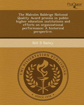 The Malcolm Baldrige National Quality Award Process in Public Higher Education Institutions and Effects on Organizational Performance: A Historical Pe
