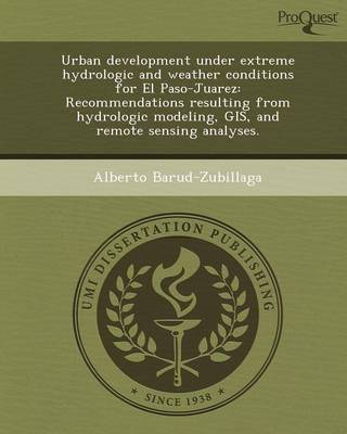 Urban Development Under Extreme Hydrologic and Weather Conditions for El Paso-Juarez: Recommendations Resulting from Hydrologic Modeling