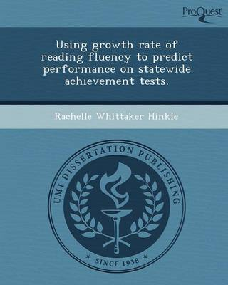 Using Growth Rate of Reading Fluency to Predict Performance on Statewide Achievement Tests