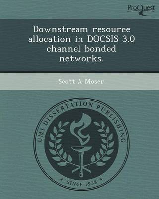 Downstream Resource Allocation in Docsis 3.0 Channel Bonded Networks