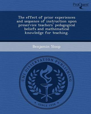 The Effect of Prior Experiences and Sequence of Instruction Upon Preservice Teachers' Pedagogical Beliefs and Mathematical Knowledge for Teaching
