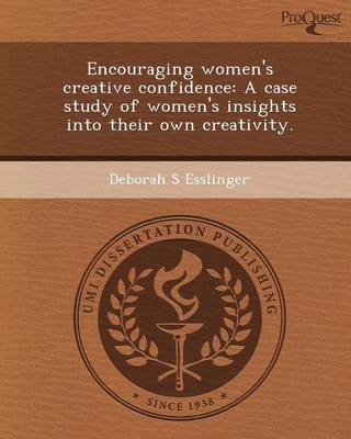 Encouraging Women's Creative Confidence: A Case Study of Women's Insights Into Their Own Creativity