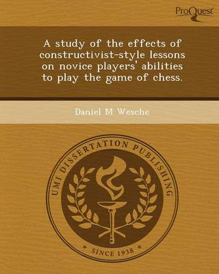 A Study of the Effects of Constructivist-Style Lessons on Novice Players' Abilities to Play the Game of Chess