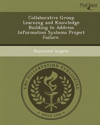 Collaborative Group Learning and Knowledge Building to Address Information Systems Project Failure