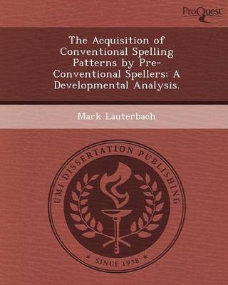 The Acquisition of Conventional Spelling Patterns by Pre-Conventional Spellers: A Developmental Analysis