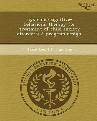 Systemic-Cognitive-Behavioral Therapy for Treatment of Child Anxiety Disorders: A Program Design