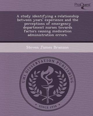 A Study Identifying a Relationship Between Years' Experience and the Perceptions of Emergency Department Nurses Towards Factors Causing Medication a