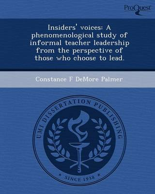 Insiders' Voices: A Phenomenological Study of Informal Teacher Leadership from the Perspective of Those Who Choose to Lead
