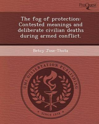 The Fog of Protection: Contested Meanings and Deliberate Civilian Deaths During Armed Conflict