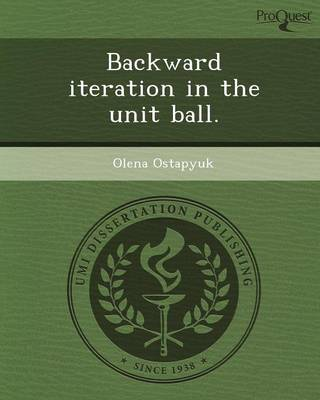 Backward Iteration in the Unit Ball