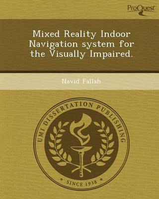 Mixed Reality Indoor Navigation System for the Visually Impaired