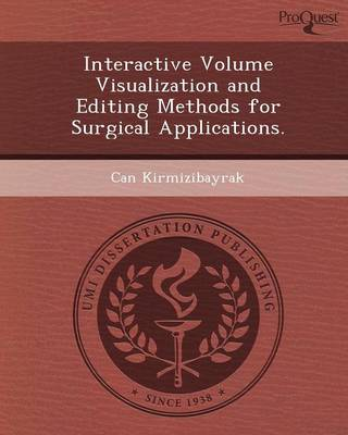 Interactive Volume Visualization and Editing Methods for Surgical Applications