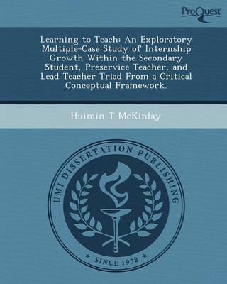 Learning to Teach: An Exploratory Multiple-Case Study of Internship Growth Within the Secondary Student