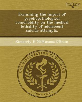 Examining the Impact of Psychopathological Comorbidity on the Medical Lethality of Adolescent Suicide Attempts