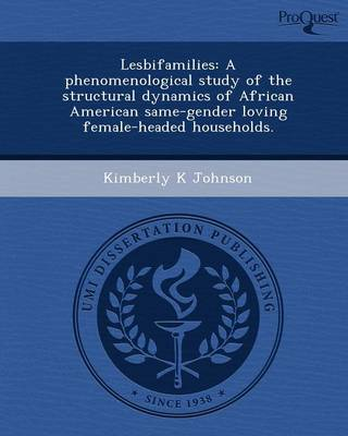 Lesbifamilies: A Phenomenological Study of the Structural Dynamics of African American Same-Gender Loving Female-Headed Households