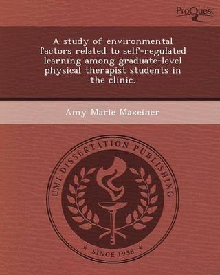 A Study of Environmental Factors Related to Self-Regulated Learning Among Graduate-Level Physical Therapist Students in the Clinic