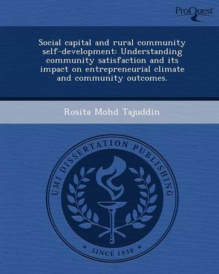 Social Capital and Rural Community Self-Development: Understanding Community Satisfaction and Its Impact on Entrepreneurial Climate and Community Outc