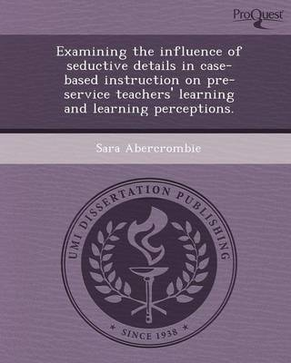 Examining the Influence of Seductive Details in Case-Based Instruction on Pre-Service Teachers' Learning and Learning Perceptions