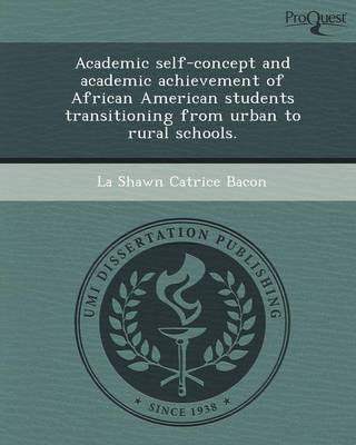 Academic Self-Concept and Academic Achievement of African American Students Transitioning from Urban to Rural Schools