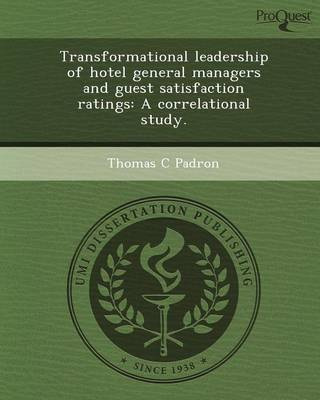 Transformational Leadership of Hotel General Managers and Guest Satisfaction Ratings: A Correlational Study