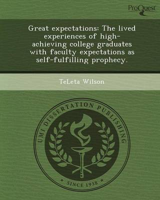 Great Expectations: The Lived Experiences of High-Achieving College Graduates with Faculty Expectations as Self-Fulfilling Prophecy