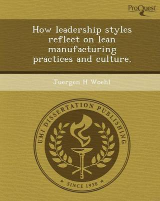 How Leadership Styles Reflect on Lean Manufacturing Practices and Culture
