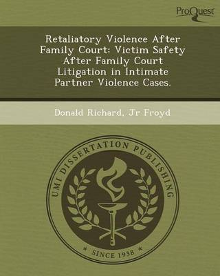 Retaliatory Violence After Family Court: Victim Safety After Family Court Litigation in Intimate Partner Violence Cases