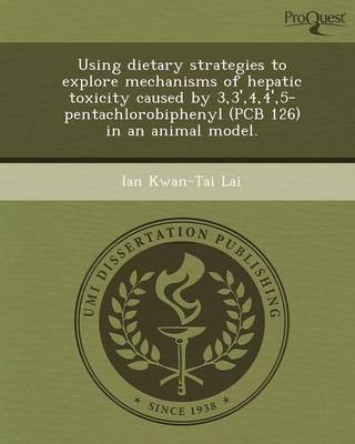 Using Dietary Strategies to Explore Mechanisms of Hepatic Toxicity Caused by 3,3',4,4',5-Pentachlorobiphenyl (PCB 126) in an Animal Model