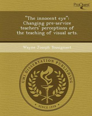 The Innocent Eye: Changing Pre-Service Teachers' Perceptions of the Teaching of Visual Arts