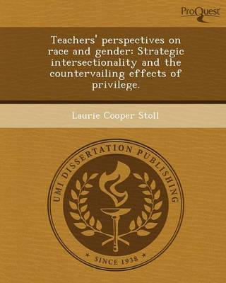 Teachers' Perspectives on Race and Gender: Strategic Intersectionality and the Countervailing Effects of Privilege