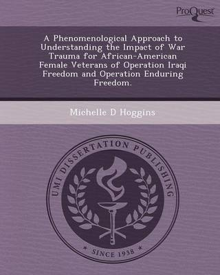 A Phenomenological Approach to Understanding the Impact of War Trauma for African-American Female Veterans of Operation Iraqi Freedom and Operation