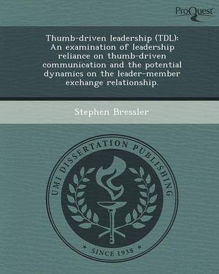 Thumb-Driven Leadership (Tdl): An Examination of Leadership Reliance on Thumb-Driven Communication and the Potential Dynamics on the Leader-Member Ex