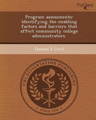 Program Assessments: Identifying the Enabling Factors and Barriers That Affect Community College Administrators