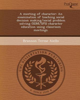A Meeting of Character: An Examination of Teaching Social Decision Making/Social Problem Solving (Sdm/Sps) Character Education Using Classroom
