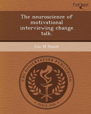 The Neuroscience of Motivational Interviewing Change Talk