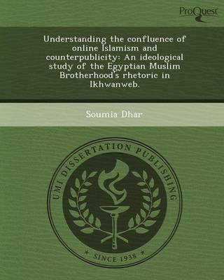 Understanding the Confluence of Online Islamism and Counterpublicity: An Ideological Study of the Egyptian Muslim Brotherhood's Rhetoric in Ikhwanweb