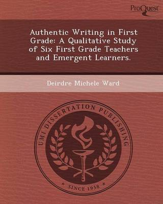 Authentic Writing in First Grade: A Qualitative Study of Six First Grade Teachers and Emergent Learners