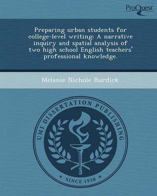 Preparing Urban Students for College-Level Writing: A Narrative Inquiry and Spatial Analysis of Two High School English Teachers' Professional Knowled