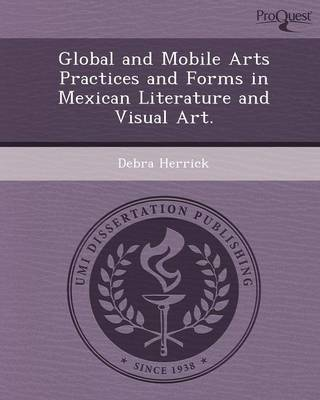 Global and Mobile Arts Practices and Forms in Mexican Literature and Visual Art
