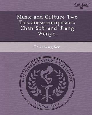 Music and Culture Two Taiwanese Composers: Chen Suti and Jiang Wenye