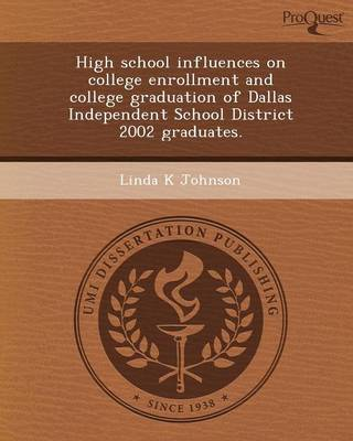 High School Influences on College Enrollment and College Graduation of Dallas Independent School District 2002 Graduates