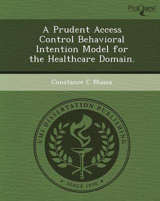 A Prudent Access Control Behavioral Intention Model for the Healthcare Domain