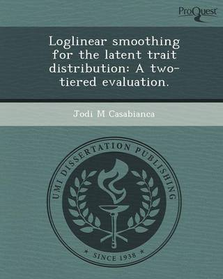 Loglinear Smoothing for the Latent Trait Distribution: A Two-Tiered Evaluation
