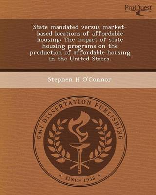 State Mandated Versus Market-Based Locations of Affordable Housing: The Impact of State Housing Programs on the Production of Affordable Housing in Th