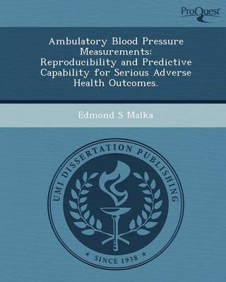 Ambulatory Blood Pressure Measurements: Reproducibility and Predictive Capability for Serious Adverse Health Outcomes