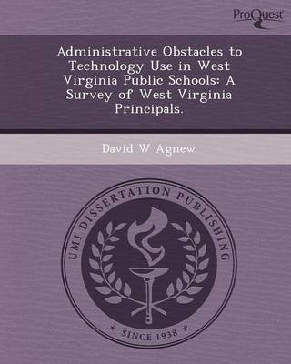 Administrative Obstacles to Technology Use in West Virginia Public Schools: A Survey of West Virginia Principals