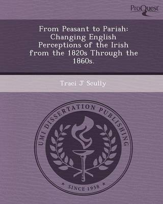 From Peasant to Pariah: Changing English Perceptions of the Irish from the 1820s Through the 1860s